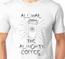 ALL HAIL THE ALMIGHTY COFFEE Unisex T-Shirt