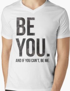 Be you and if you can't, be me! Mens V-Neck T-Shirt
