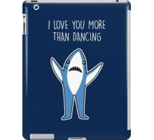 I Love You More Than Dancing iPad Case/Skin