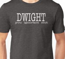 Dwight You Ignorant Slut Unisex T-Shirt