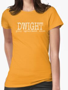Dwight You Ignorant Slut Womens Fitted T-Shirt