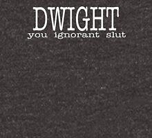 Dwight You Ignorant Slut Unisex T-Shirt