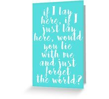 would you lie with me and just forget the world? Greeting Card