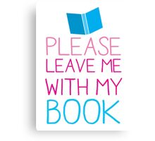 Please leave me with my Book Canvas Print