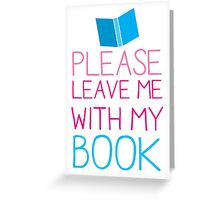 Please leave me with my Book Greeting Card