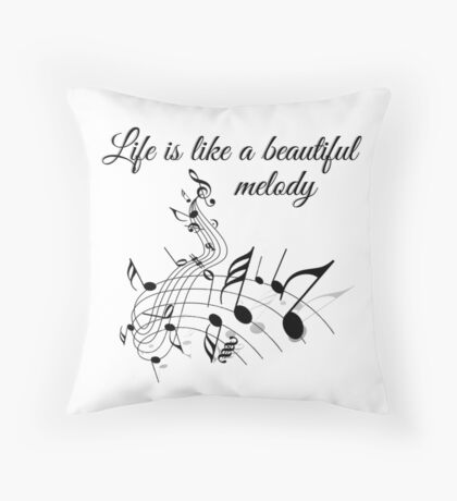 Life Is Like A Beautiful Melody Throw Pillow