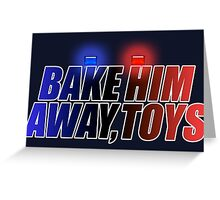 BAKE HIM AWAY, TOYS Greeting Card