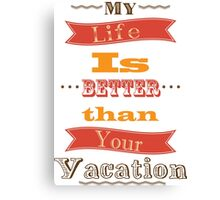 Better than Vacation Canvas Print
