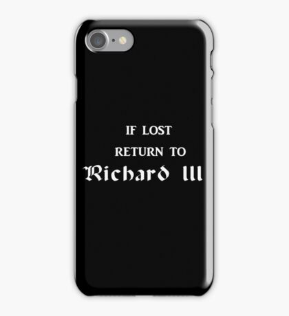 If lost return to Richard III - The White Queen iPhone Case/Skin