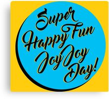 Super Happy Fun Joy Joy Day! Canvas Print