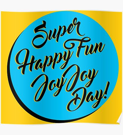 Super Happy Fun Joy Joy Day! Poster