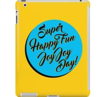 Super Happy Fun Joy Joy Day! iPad Case/Skin