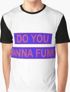 Do You Wanna Funk? Graphic T-Shirt