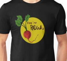 You're Radish Unisex T-Shirt
