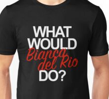what would bianca del rio do? Unisex T-Shirt