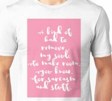 I had to remove my soul Unisex T-Shirt