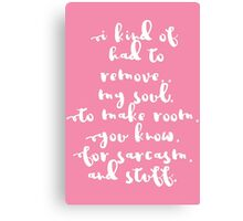 I had to remove my soul Canvas Print