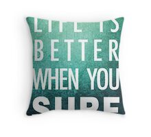 Life is better when you surf Throw Pillow