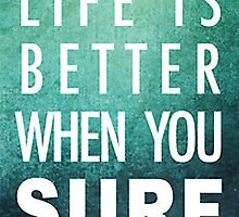 Life is better when you surf by cassiepdesigns