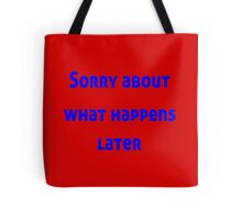 Sorry About What Happens Later Tote Bag