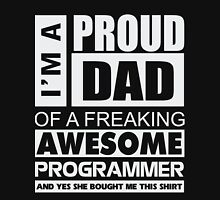 I am a proud dad of a freaking awesome programer, yes he bought me this shirt Unisex T-Shirt