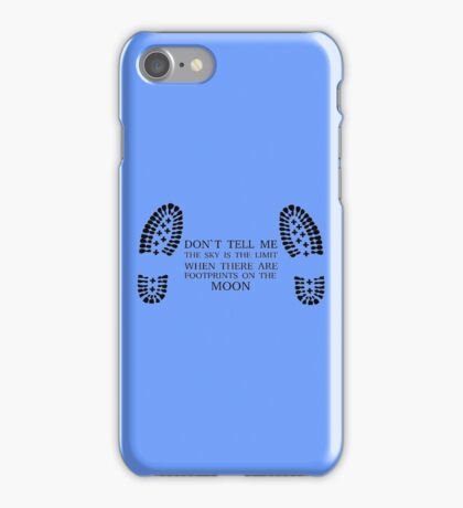 Don't Tell Me The Sky Is The Limit When There Are Footprints On The Moon iPhone Case/Skin