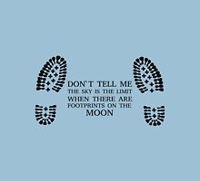 Don't Tell Me The Sky Is The Limit When There Are Footprints On The Moon Unisex T-Shirt