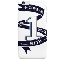 Love The One Your With (No Heart) iPhone Case/Skin