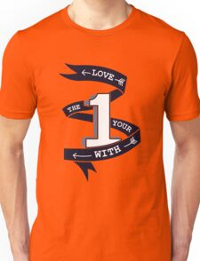 Love The One Your With (No Heart) Unisex T-Shirt