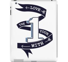Love The One Your With (No Heart) iPad Case/Skin