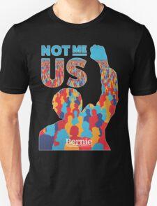 Not me, US. - Bernie Sanders 2016 T-Shirt