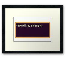 You felt sad and empty. Framed Print