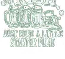 Just need a little starter fluid by HotTShirts