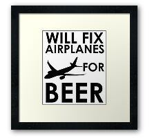 Will Fix Airplanes For BEER Framed Print
