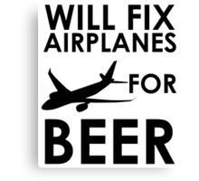 Will Fix Airplanes For BEER Canvas Print