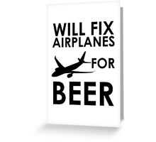Will Fix Airplanes For BEER Greeting Card
