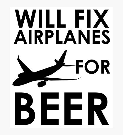 Will Fix Airplanes For BEER Photographic Print