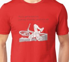 You've got to take life and ride it till the wheels fall off. Unisex T-Shirt