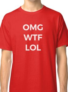 OMG WTF LOL Funny Saying Classic T-Shirt