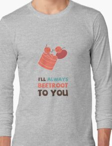 I'll Always Beetroot (valentines day) Long Sleeve T-Shirt
