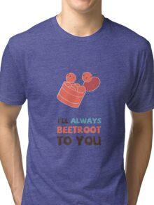 I'll Always Beetroot (valentines day) Tri-blend T-Shirt