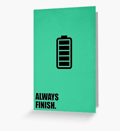 Always Finish - Inspirational Quotes Greeting Card