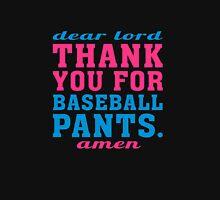Dear lord thank you for baseball pants amen Unisex T-Shirt