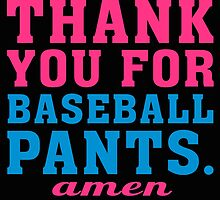 Dear lord thank you for baseball pants amen by trendism