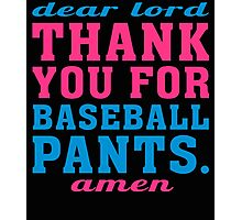 Dear lord thank you for baseball pants amen Photographic Print