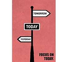 Focus On Today - Inspirational Quotes Photographic Print