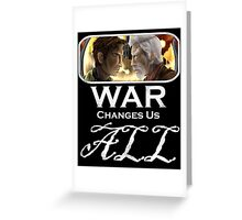 War Changes Us All (White Font) Greeting Card