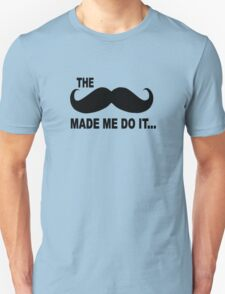 funny The mustache made me do it slogan T-Shirt