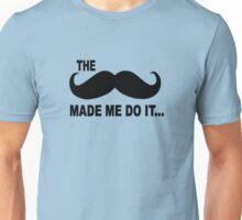 funny The mustache made me do it slogan Unisex T-Shirt