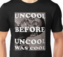 Uncool Before Uncool Was Cool Unisex T-Shirt